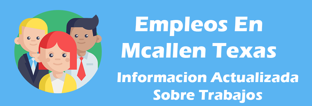 Trabajos Disponibles en Mcallen Texas Para Hispanos