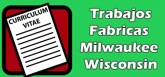 Trabajos Disponibles en Fabricas en Milwaukee Wisconsin