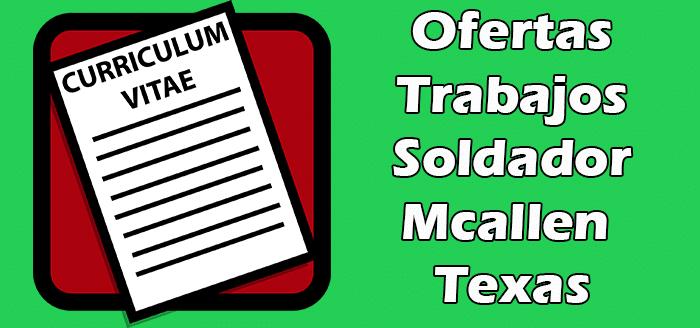 Trabajos Disponibles de Soldador en Mcallen Texas