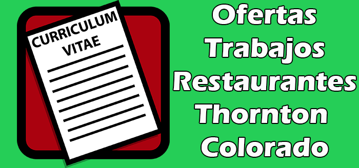 Trabajos Disponibles en Restaurantes en Thornton Colorado