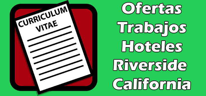 Trabajos Disponibles en Hoteles en Riverside California