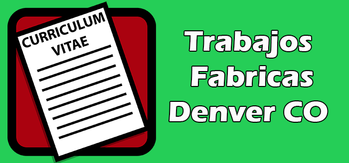 Trabajos de Fabricas en Denver CO para Latinos