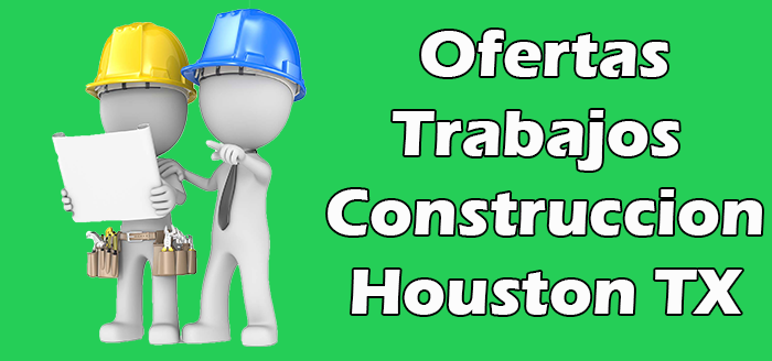 Trabajos Disponible de Construccion en Houston TX Empleo