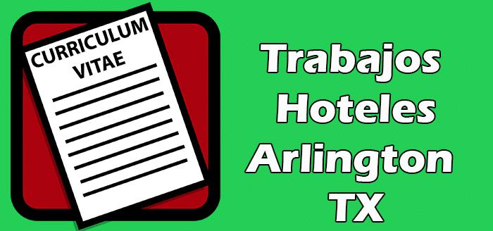 Trabajos en Hoteles en Arlington TX