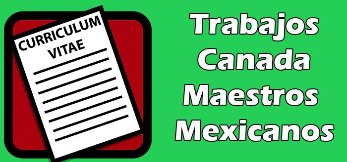 Trabajos en Canada para Maestros Mexicanos