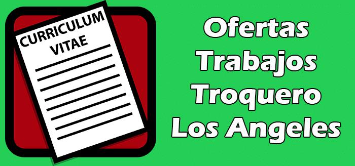 Trabajos Disponibles de Troquero en Los Angeles CA Empleos