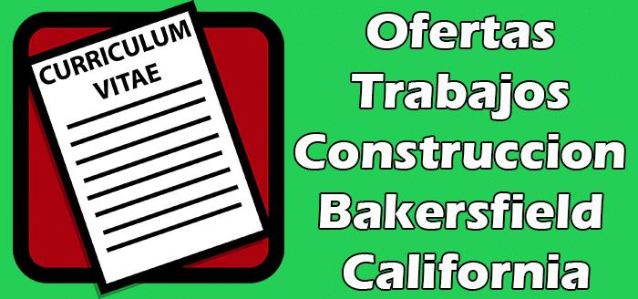 Trabajos Disponibles de Construccion en Bakersfield CA
