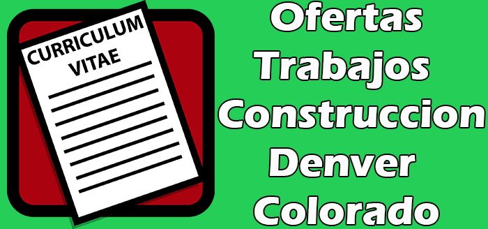 Trabajos Disponibles de Construccion en Denver Colorado