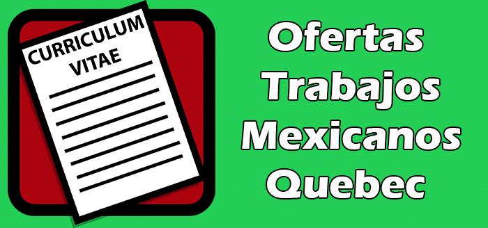 Trabajo Disponibles en Quebec para Mexicanos