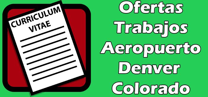 Trabajos Disponibles en el Aeropuerto de Denver Colorado 2020