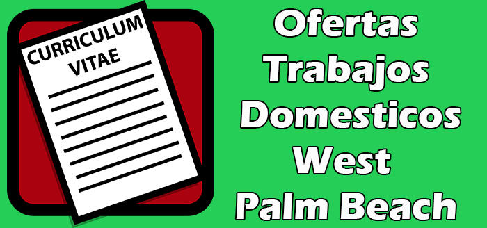 Trabajos Disponibles Domesticos en West Palm Beach