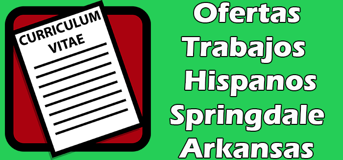 Trabajos Disponibles para Hispanos en Springdale Arkansas 2020