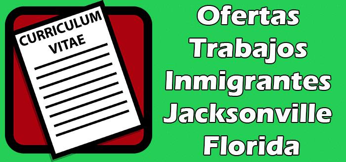Trabajos Disponibles en Jacksonville FL Sin Papeles 2020 Indocumentados