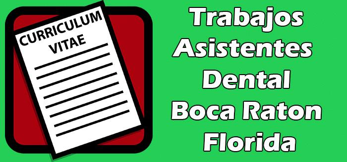 Trabajos Disponibles de Asistente Dental en Boca Raton FL
