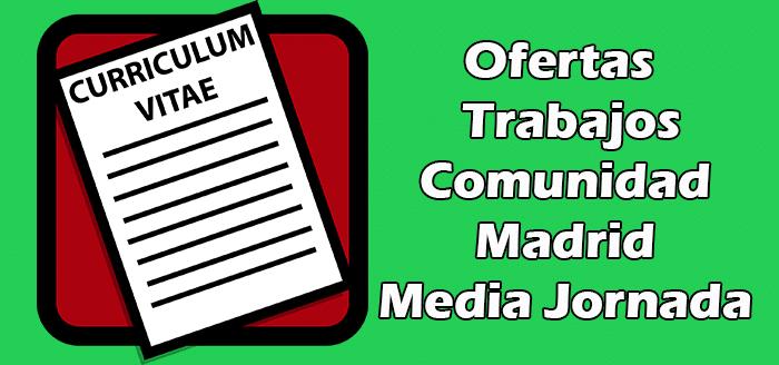 Trabajo Disponibles Media Jornada Comunidad Madrid 2020