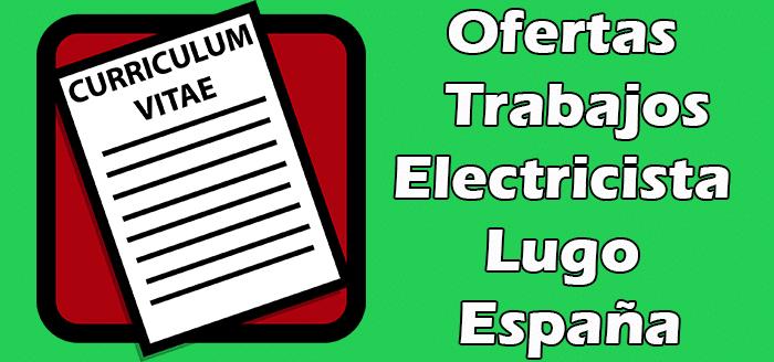 Trabajos Disponibles de Electricista en Lugo España 2020