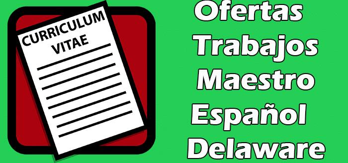 Trabajos Disponibles de Maestro de Español en Delaware