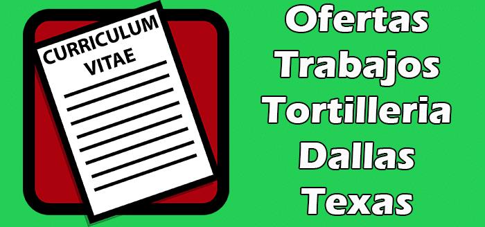 Trabajos Disponibles en Tortilleria en Dallas Texas