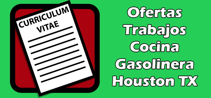 Trabajos en Cocina en Gasolinera en Houston TX