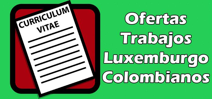 Trabajos en Luxemburgo para Colombianos