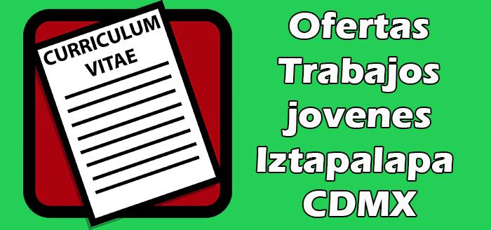 Trabajos Disponibles para Jovenes de 17 años en Iztapalapa CDMX