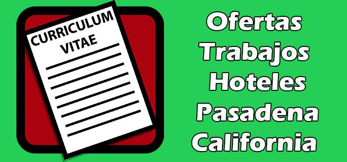 Trabajos Disponibles en Hoteles en Pasadena CA