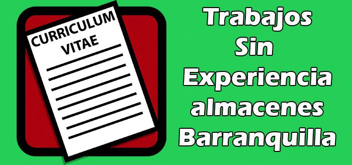 Trabajos en Barranquilla Sin experiencia en Almacenes