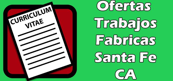 Trabajos Disponibles en Fabricas en Santa Fe CA