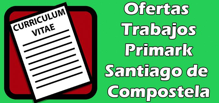 Trabajos Disponibles en Primark Santiago de Compostela