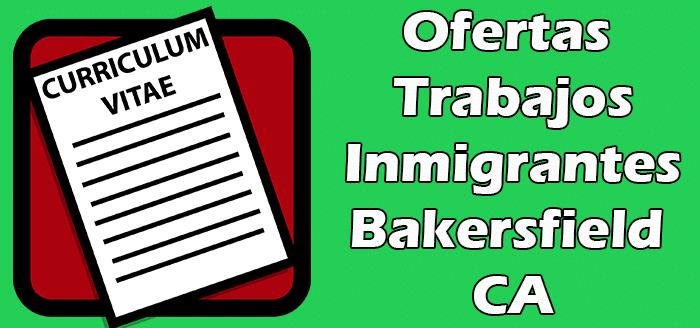 Trabajos Disponibles en Bakersfield CA Sin Papeles Indocumentados