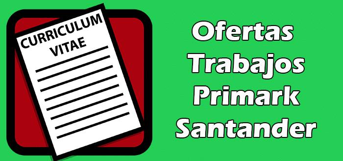 Trabajos Disponibles en Primark Santander España